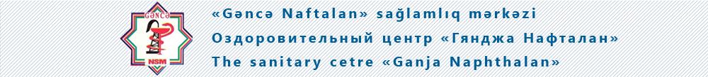 """""""Gəncə Naftalan"""" Sağlamlıq Mərkəzi"""